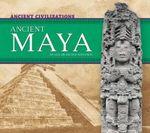 Ancient Maya : Ancient Civilizations - Sue Bradford Edwards