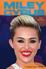 Miley Cyrus: : Pop Princess - Jennifer Joline Anderson