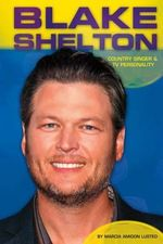 Blake Shelton: : Country Singer & TV Personality - Marcia Amidon Lusted