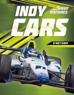 Indy Cars : Speed Machines - Matt Scheff