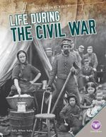Life During the Civil War : Daily Life in Us History - Kelly Milner Halls