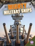 Mighty Military Ships : Ready for Military Action - Marcia Amidon Lusted