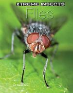 Flies : Xtreme Insects - S L Hamilton