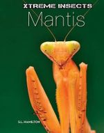 Mantis : Xtreme Insects - S L Hamilton