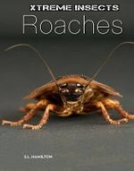 Roaches : Xtreme Insects - S L Hamilton