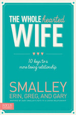 The Wholehearted Wife : 10 Keys to a More Loving Relationship - Erin Smalley