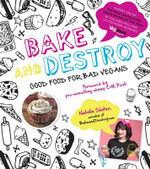 Bake and Destroy : Good Food for Bad Vegans - Natalie Slater