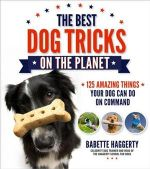 The Best Dog Tricks on the Planet : 125 Amazing Things Your Dog Can Do on Command - Babette Haggerty