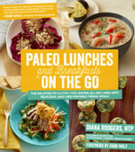 Paleo Lunches and Breakfasts on the Go : The Solution to Gluten-Free Eating All Day Long with Delicious, Easy and Portable Primal Meals - Diana Rodgers