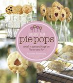 Easy as pie pops : Small in Size and Huge on Flavor and Fun - Andrea Smetona