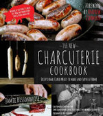 The New Charcuterie Cookbook : Exceptional Cured Meats to Make and Serve at Home - Jamie Bissonnette