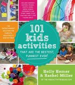 101 Kids Activities That are the Bestest, Funnest Ever! : The Entertainment Solution for Parents, Relatives & Babysitters! - Holly Homer