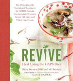 Revive: Heal Using the Gaps Diet : The Paleo-Friendly, Nutritional Treatment for ADHD, Autism, Autoimmune Illnesses, Severe Allergies and Other Conditions - Hilary Boynton