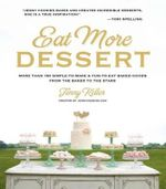 Eat More Dessert : More Than 100 Simple-To-Make & Fun-To-Eat Baked Goods from the Baker to the Stars - Jenny Keller