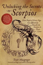Unlocking the Secrets to Scorpios : How People of Every Sign Can Effectively Handle the Scorpios in Their Lives - Trish MacGregor