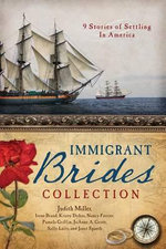 The Immigrant Brides Collection : 9 Stories Celebrate Settling in America - Irene B Brand