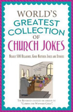 The World's Greatest Collection of Church Jokes : Nearly 500 Hilarious, Good-Natured Jokes and Stories