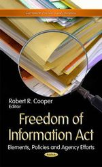 Freedom of Information Act : Elements, Policies & Agency Efforts