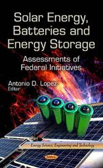 Solar Energy, Batteries and Energy Storage : Assessments of Federal Initiatives