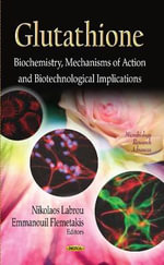 Glutathione : Biochemistry, Mechanisms of Action and Biotechnological Implications