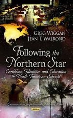 Following the Northern Star : Caribbean Identities & Education in North American Schools