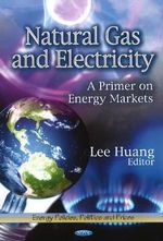 Natural Gas & Electricity : A Primer on Energy Markets