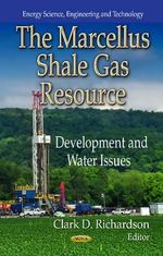 The Marcellus Shale Gas Resource : Development and Water Issues - Clark D. Richardson