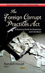 Foreign Corrupt Practices Act : A Resource Guide for Businesses & Individuals