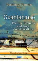 Guantanamo : Facility, Security & Legal Considerations
