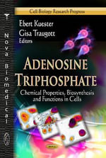 Adenosine Triphosphate : Chemical Properties, Biosynthesis & Functions in Cells