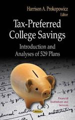 Tax-Preferred College Savings : Introduction and Analyses of 529 Plans