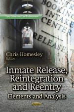 Inmate Release, Reintegration & Reentry : Elements & Analysis