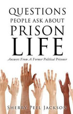 Questions People Ask about Prison Life : Answers from a Former Political Prisoner - Sherry Peel Jackson