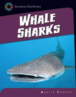 Whale Sharks : 21st Century Skills Library: Exploring Our Oceans - Julie Murphy
