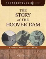 The Story of the Hoover Dam : A History Perspectives Book - Kelly Milner Halls