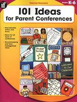 101 Ideas for Parent Conferences, Grades K - 6 - Instructional Fair