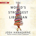 The World S Strongest Librarian : A Memoir of Tourette S, Faith, Strength, and the Power of Family - Josh Hanagarne