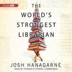 The World S Strongest Librarian : A Memoir of Tourette S, Faith, Strength, and the Power of Family - Josh Hanagarne