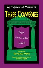 Aristophanes and Menander: Three Comedies : Peace, Money, the God, and Samia