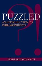 Puzzled?! : An Introduction to Philosophizing - Richard Kenneth Atkins