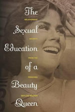 Sexual Education of a Beauty Queen : Relationship Secrets from the Trenches - Taylor Marsh