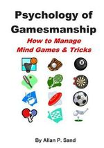 Psychology of Gamesmanship : How to Manage Mind Games and Tricks - Allan P Sand