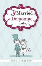 I Married a Demoniac (Oopsy!) - Dennis Melton
