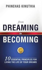 From Dreaming to Becoming - Phinehas Kinuthia
