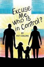 Excuse Me, Who Is in Control Here? - Pat Lowery Collins