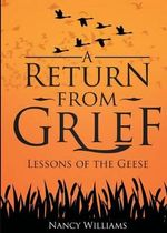 A Return from Grief : Lessons of the Geese - Nancy Williams