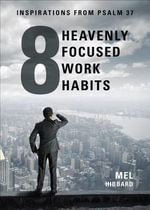 Eight Heavenly Focused Work Habits : Inspirations from Psalm 37 - Mel Hibbard