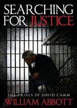 Searching for Justice : The Trials of David Camm - William Abbott
