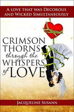 Crimson Thorns Through the Whispers of Love : A Love That Was Decorous and Wicked Simultaneously - Jacqueline Susann