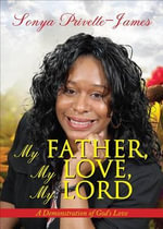 My Father, My Love, My Lord : A Demonstration of God's Love - Sonya Privette-James